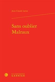 Sans oublier Malraux - Jean-ClaudeLarrat