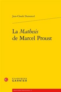 La mathesis de Marcel Proust - Jean-ClaudeDumoncel