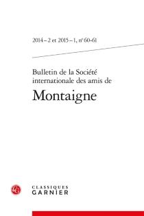 Bulletin de la Société internationale des amis de Montaigne, n° 60-61 -
