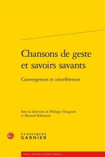 Chansons de geste et savoirs savants : convergences et interférences -