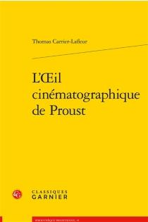 L'oeil cinématographique de Proust - ThomasCarrier-Lafleur