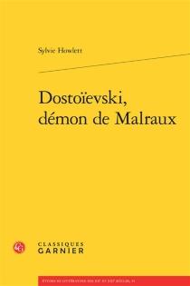 Dostoïevski, démon de Malraux - SylvieHowlett