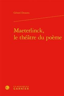 Maeterlinck, le théâtre du poème - GérardDessons