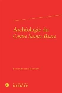 Archéologie du Contre Sainte-Beuve -