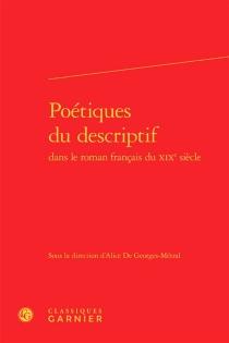 Poétiques du descriptif dans le roman français du XIXe siècle -