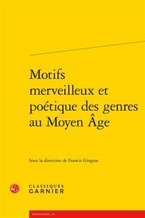 Motifs merveilleux et poétique des genres au Moyen Age -