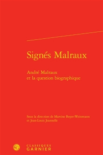 Signés Malraux : André Malraux et la question biographique -