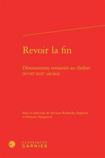 Revoir la fin : dénouements remaniés au théâtre (XVIIIe-XIXe siècles) -