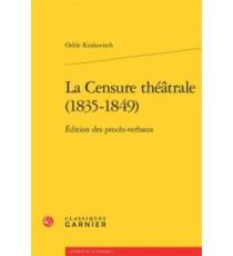 La censure théâtrale, 1835-1849 : édition des procès-verbaux - OdileKrakovitch
