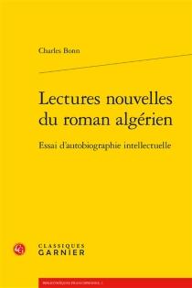 Lectures nouvelles du roman algérien : essai d'autobiographie intellectuelle - CharlesBonn