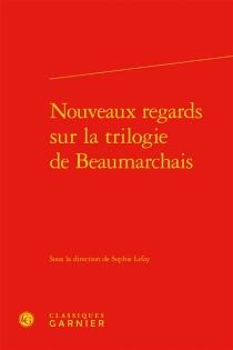 Nouveaux regards sur la trilogie de Beaumarchais -