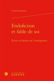 Endofiction et fable de soi : écrire en héritier de l'immigration - CrystelPinçonnat