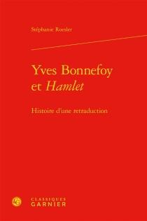 Yves Bonnefoy et Hamlet : histoire d'une retraduction - StéphanieRoesler