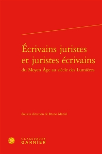 Ecrivains juristes et juristes écrivains du Moyen Age au siècle des lumières -
