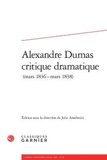 Alexandre Dumas critique dramatique (mars 1836-mars 1838) -