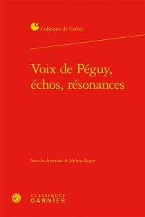 Voix de Péguy, échos, résonances : actes du colloque, Cerisy-la-Salle, 30 juin-7 juillet 2014 - Centre culturel international . Colloque (2014)