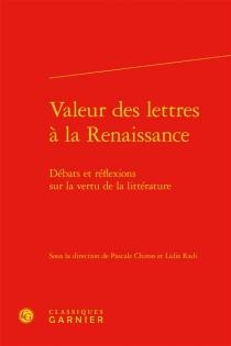 Valeur des lettres à la Renaissance : débats et réflexions sur la vertu de la littérature -