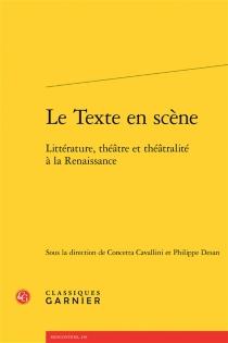 Le texte en scène : littérature, théâtre et théâtralité à la Renaissance -
