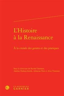 L'histoire à la Renaissance : à la croisée des genres et des pratiques -