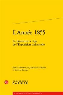 L'année 1855 : la littérature à l'âge de l'Exposition universelle -