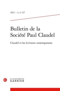 Bulletin de la Société Paul Claudel, n° 217 -