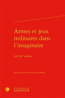 Armes et jeux militaires dans l'imaginaire : XIIe-XVe siècles -