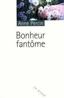 Bonheur fantôme - AnnePercin