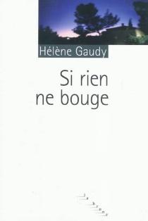 Si rien ne bouge - HélèneGaudy