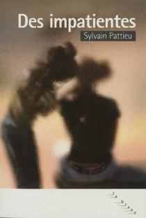 Des impatientes - SylvainPattieu