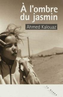 A l'ombre du jasmin - AhmedKalouaz