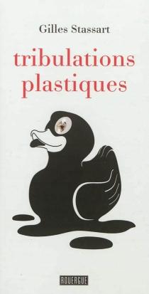 Tribulations plastiques - GillesStassart
