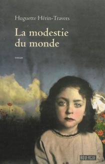 La modestie du monde - HuguetteHérin-Travers