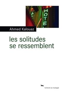 Les solitudes se ressemblent - AhmedKalouaz