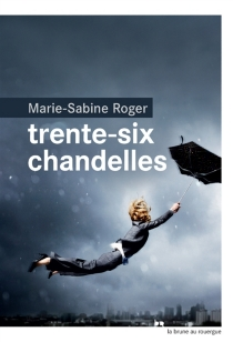 Trente-six chandelles - Marie-SabineRoger