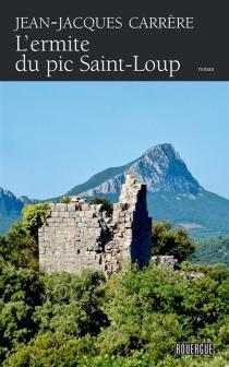 L'ermite du pic Saint-Loup - Jean-JacquesCarrère