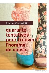 Quarante tentatives pour trouver l'homme de sa vie - RachelCorenblit