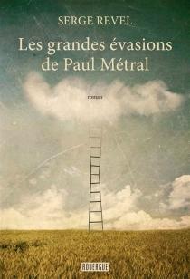 Les grandes évasions de Paul Métral - SergeRevel