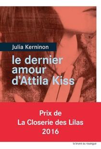 Le dernier amour d'Attila Kiss - JuliaKerninon