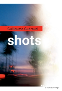 Shots - Guillaume Guéraud