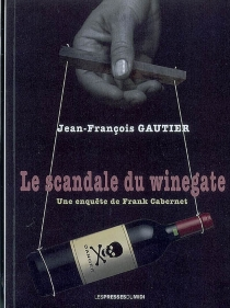 Le scandale du Winegate : une enquête de Frank Cabernet - Jean-FrançoisGautier