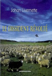 Le dissident révolté - JohanLivernette