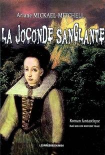 La Joconde sanglante : roman fantastique basé sur une histoire vraie - ArianeMickael-Mitchell