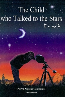 The child who talked to the stars : E = mc2A - Pierre-Antoine Courouble