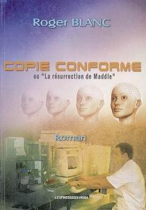Copie conforme ou La résurrection de Maddie - RogerBlanc