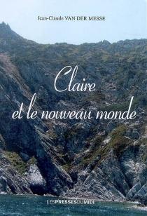 Claire et le nouveau monde - Jean-ClaudeVan der Messe
