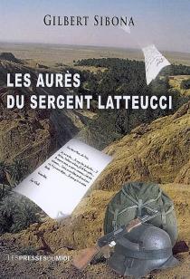 Les Aurès du sergent Latteucci - GilbertSibona