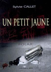Un petit jaune : polar - SylvieCallet