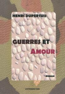 Guerres et amour - HenriDupertuis