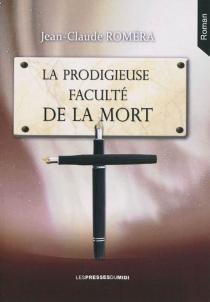 La prodigieuse faculté de la mort - Jean-ClaudeRomera