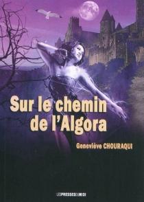 Sur le chemin de l'Algora - GenevièveChouraqui